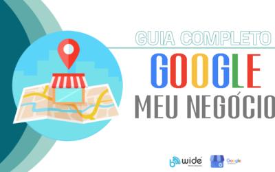 Guia Completo Sobre Google Meu Negócio – Como funciona?